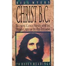 Christ, B.C.: Becoming Closer Friends With the Hidden Christ of the Old Testament by Bill Myers (1990-06-02)