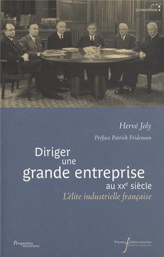 Diriger une grande entreprise au XXe sicle : L'lite industrielle franaise