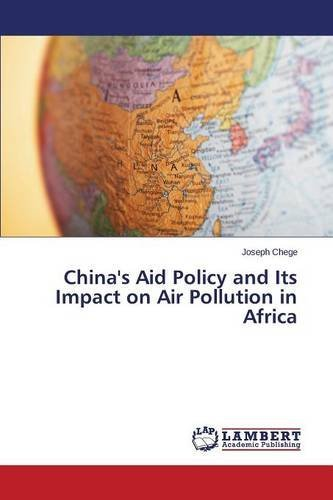 China's Aid Policy and Its Impact on Air Pollution in Africa by Chege Joseph (22-Apr-2015) Paperback