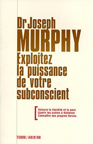 Exploitez la puissance de votre subconscient par Joseph Murphy