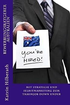 Bewerbungsratgeber Australien: Mit Strategie und Selbstmarketing zum Traumjob Down Under
