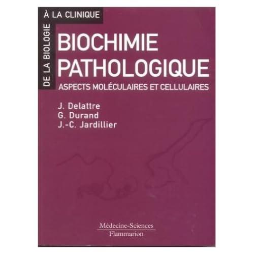 Biochimie pathologique. Aspects moléculaires et cellulaires de Jacques Delattre,Geneviève Durand,Jean-Claude Jardillier ( 25 février 2003 )