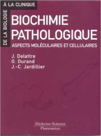 Biochimie pathologique. Aspects moléculaires et cellulaires de Jacques Delattre,Geneviève Durand,Jean-Claude Jardillier ( 25 février 2003 ) par Geneviève Durand,Jean-Claude Jardillier Jacques Delattre