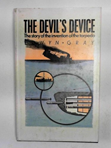 The Devil's device: the story of Robert Whitehead, inventor of the torpedo