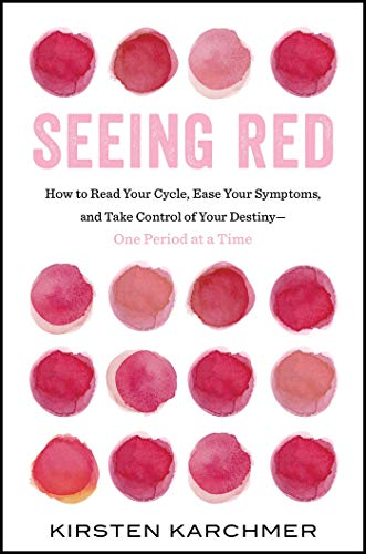 Seeing Red: How to Read Your Cycle, Ease Your Symptoms, and Take Control of Your Destiny―One Period at a Time