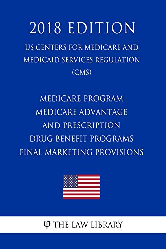 Medicare Program - Medicare Advantage and Prescription Drug Benefit Programs - Final Marketing Provisions (US Centers for Medicare and Medicaid Services ... (CMS) (2018 Edition) (English Edition)
