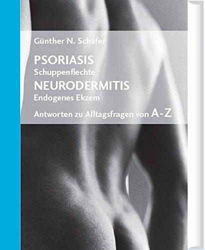 Psoriasis (Schuppenflechte) / Neurodermitis (Endogenes Ekzem) - Antworten zu Alltagsfragen von A-Z