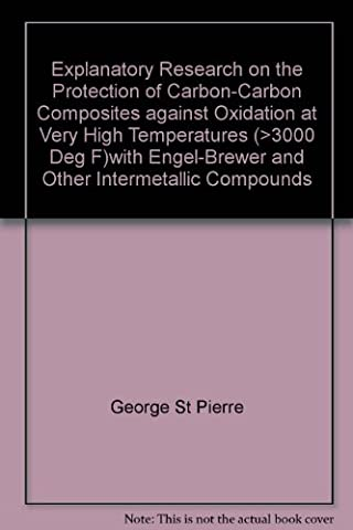 Explanatory Research on the Protection of Carbon-Carbon Composites against Oxidation at Very High Temperatures (>3000 Deg F)with Engel-Brewer and Other Intermetallic