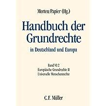 Handbuch der Grundrechte in Deutschland und Europa: Band VI/2: Europäische Grundrechte II - Universelle Menschenrechte