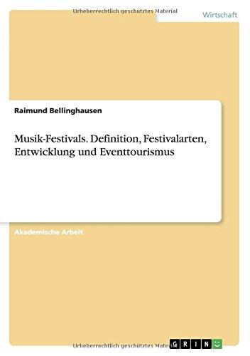 Musik-Festivals. Definition, Festivalarten, Entwicklung und Eventtourismus