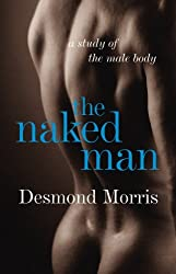 The Naked Man: A study of the male body by Desmond Morris (2008-01-22)