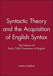 Syntactic Theory and the Acquisition of English Syntax: The Nature of Early Child Grammars of English by Andrew Radford (1991-01-08)
