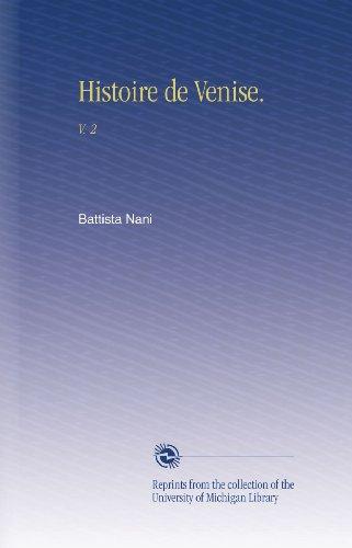 Histoire de Venise.: V. 2 par Battista Nani