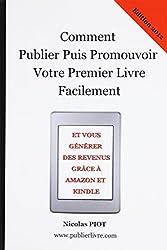 Comment Publier Puis Promouvoir Votre Premier Livre Facilement: et vous generer des revenus complementaires grace a Amazon et Kindle !