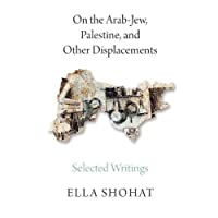 On the Arab-Jew, Palestine, and Other Displacements: Selected Writings