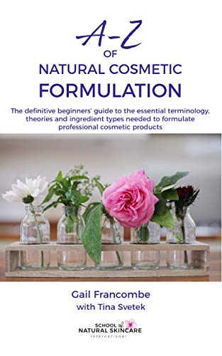 26e8dc0df445 A-Z of Natural Cosmetic Formulation: The definitive beginners' guide ...