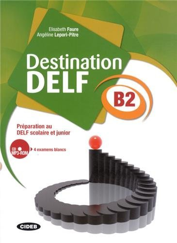 Destination Delf. Volume B. Per le Scuole superiori. Con CD-ROM: DESTINATION DELF B2+CDR