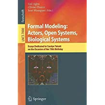 [(Formal Modeling : Essays Dedicated to Carolyn Talcott on the Occasion of Her 70th Birthday)] [Edited by Gul Agha ] published on (December, 2011)