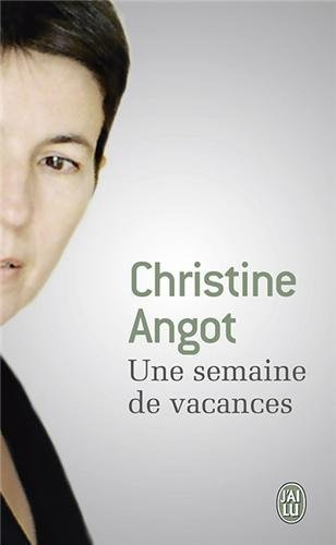 Une Semaine De Vacances (French Edition) by Christine Angot (2013-05-15)