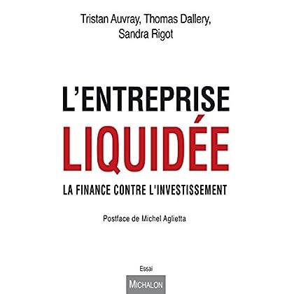 L'entreprise liquidée: La finance contre l'investissement (Essai)