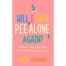 Will I Ever Pee Alone Again?: And other happy, heart-warming poems for mums