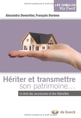 Heriter, Transmettre Son Patrimoine le Droit Belge des Successions