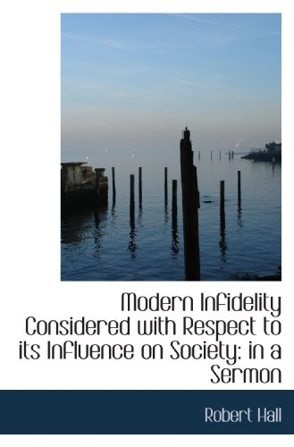 Modern Infidelity Considered with Respect to its Influence on Society: in a Sermon