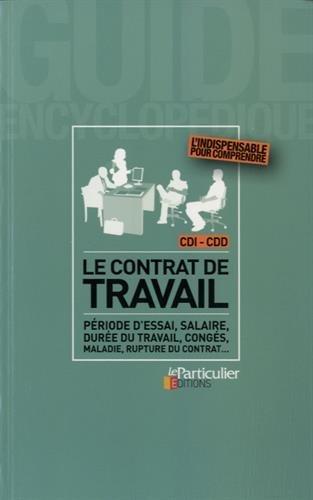 Le contrat de travail - CDI-CDD: Période d'essai, salaire, durée du travail, congés, maladie, rupture du contrat...