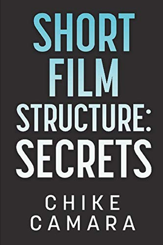 SHORT FILM STRUCTURE SECRETS: Creating Film Festival Ready Short Films