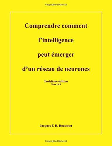 Comprendre comment l'intelligence peut emerger d'un reseau de neurones por Jacques Rousseau