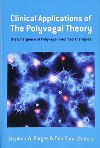 Clinical Applications of the Polyvagal Theory - The Emergence of Polyvagal-Informed Therapies (Norton Series on Interpersonal Neurobiology) por Stephen W. Porges
