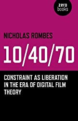 10/40/70: Constraint as Liberation in the Era of Digital Film Theory by Nicholas Rombes (2014-03-28)