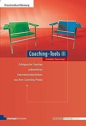 Coaching-Tools III: Erfolgreiche Coaches präsentieren Interventionstechniken aus ihrer Coaching-Praxis (Edition Training aktuell)