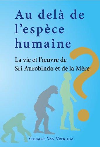 Au del de lespce humaine - La vie et loeuvre de Sri Aurobindo et de la Mre