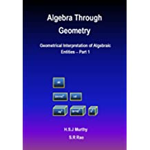 Algebra Through Geometry: Geometrical Interpretation of Algebraic Entities – Part 1 (English Edition)
