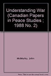 Understanding War (Canadian Papers in Peace Studies ; 1988 No. 2)