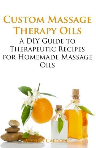 Custom Massage Therapy Oils: A DIY Guide to Therapeutic Recipes for Homemade Massage OIls (The Art of the Bath) (Volume 1) by Carroll, Alynda (2014) Paperback