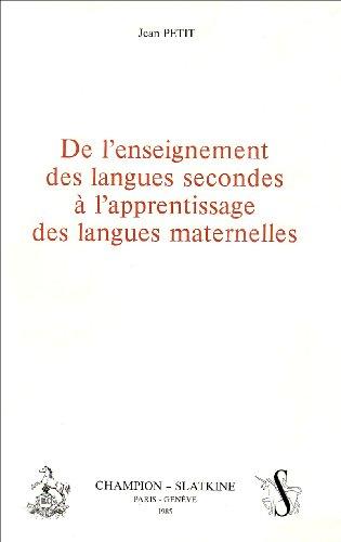 De l'enseignement des langues secondes à l'apprentissage des langues maternelles par Jean Petit