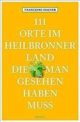 111 Orte im Heilbronner Land, die man gesehen haben muss: Reiseführer