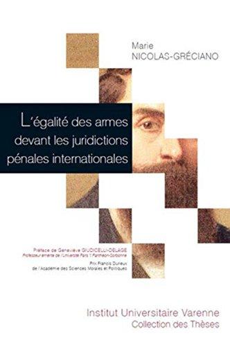 L'Egalité des armes devant les juridictions pénales internationales par Marie Nicolas-greciano
