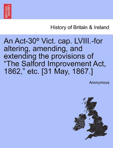 An Act-30º Vict. cap. LVIII.-for altering, amending, and extending the provisions of