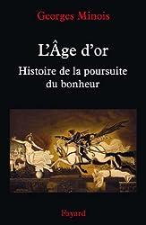 L'Âge d'or : Histoire de la poursuite du bonheur (Nouvelles Etudes Historiques)