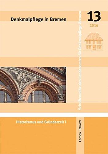 Denkmalpflege in Bremen: Heft 13 - Historismus und Gründerzeit I (Schriftenreihe des Landesamtes...