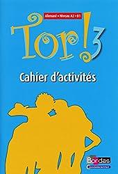 Tor ! 3 Niveau - Allemand - Niveau A2 > B1 - Cahier d'activités