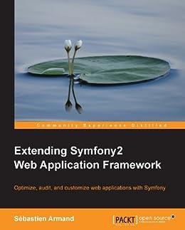 Extending Symfony2 Web Application Framework par [Armand,  Sébastien]