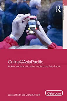 Online@AsiaPacific: Mobile, Social and Locative Media in the Asia-Pacific (Asia's Transformations/Asia.com) by [Hjorth, Larissa, Arnold, Michael]