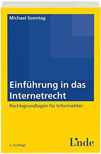 Einführung in das Internetrecht: Rechtsgrundlagen für Informatiker (Linde Lehrbuch)