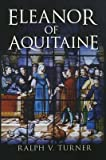 [(Eleanor of Aquitaine: Queen of France, Queen of England)] [ By (author) Ralph V. Turner ] [December, 2011]