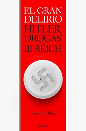 El gran delirio: Hitler, drogas y el III Reich (Memoria Crítica) por Norman Ohler