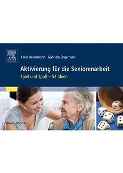 Aktivierung für die Seniorenarbeit: Spiel und Spaß - 52 Ideen